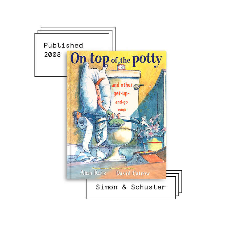 On Top of the Potty   Author: Alan Katz Illustrator: David Catrow  Purchase Book:  Amazon ,  Barnes & Noble ,  Books A Million ,  IndieBound ,  Walmart