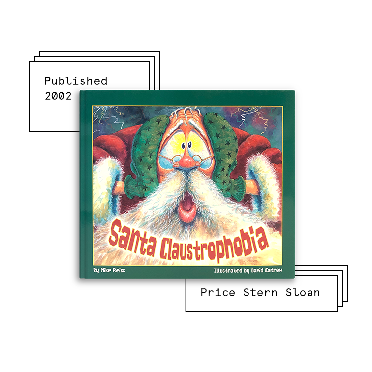 Santa Claustrophobia   Author: Mike Reiss Illustrator: David Catrow  Purchase Book:  Amazon ,  Barnes & Noble ,  Books A Million