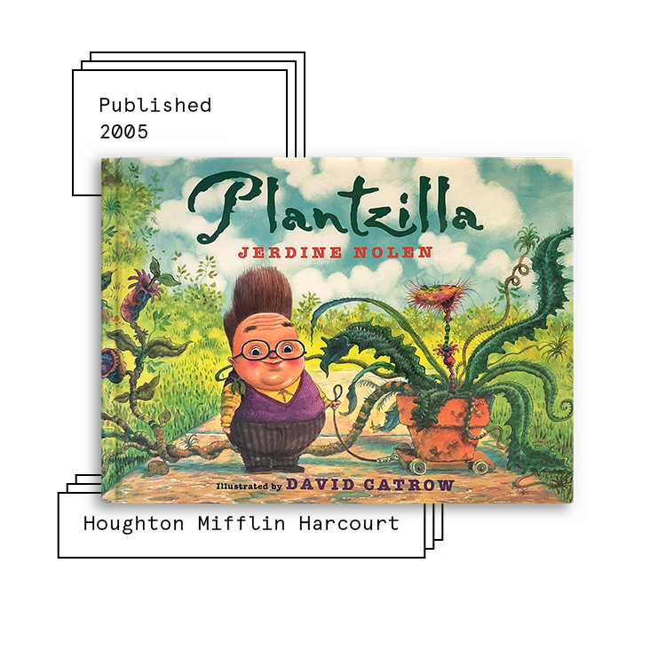 Plantzilla   Author: Jerdine Nolen Illustrator: David Catrow  Purchase Book:  Amazon ,  Barnes & Noble ,  Books A Million ,  IndieBound ,  Walmart