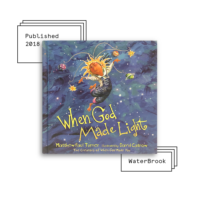 When God Made Light   Author: Matthew Paul Turner Illustrator: David Catrow  Purchase Book:  Amazon ,  Barnes & Noble ,  Books A Million ,  IndieBound ,  Target ,  Walmart