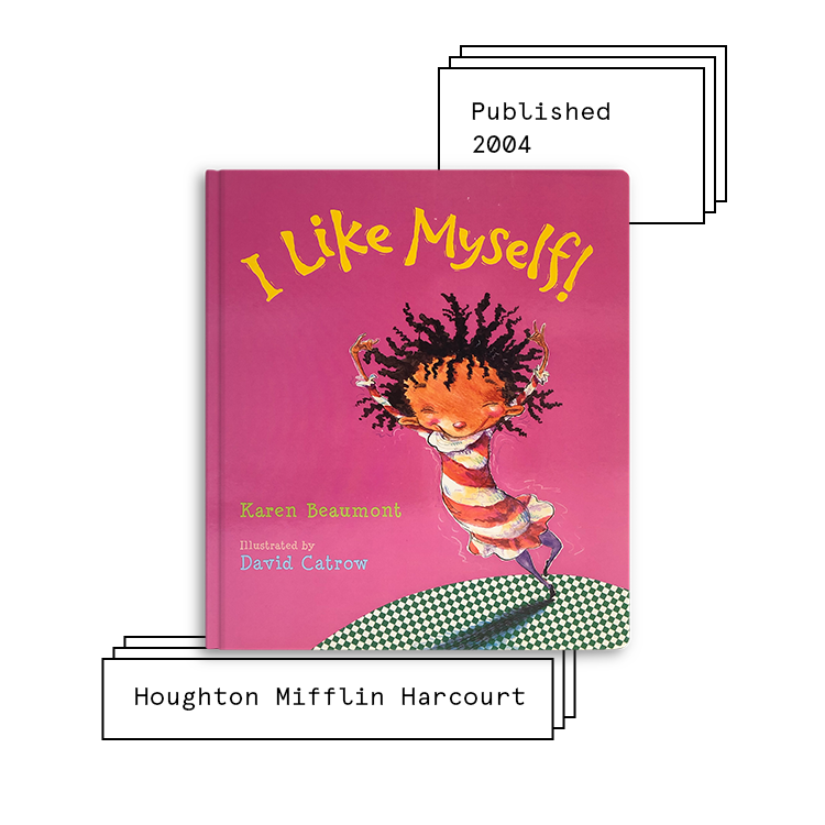 I Like Myself   Author: Karen Beaumont Illustrator: David Catrow  Purchase Book:  Amazon ,  Barnes & Noble ,  Books A Million ,  IndieBound ,  Target ,  Walmart