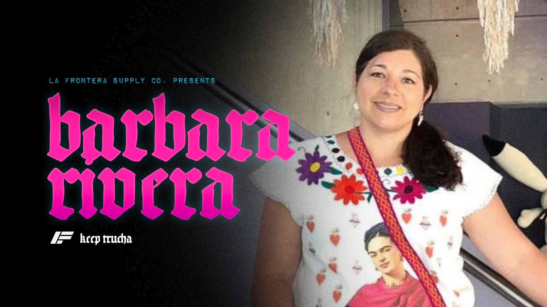 Barbara Rivera: The Beauty Found In Art & Culture - Keep Trucha | Episode 003February 12, 2019