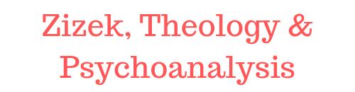 Zizek, Theology & Psychoanalysis.png
