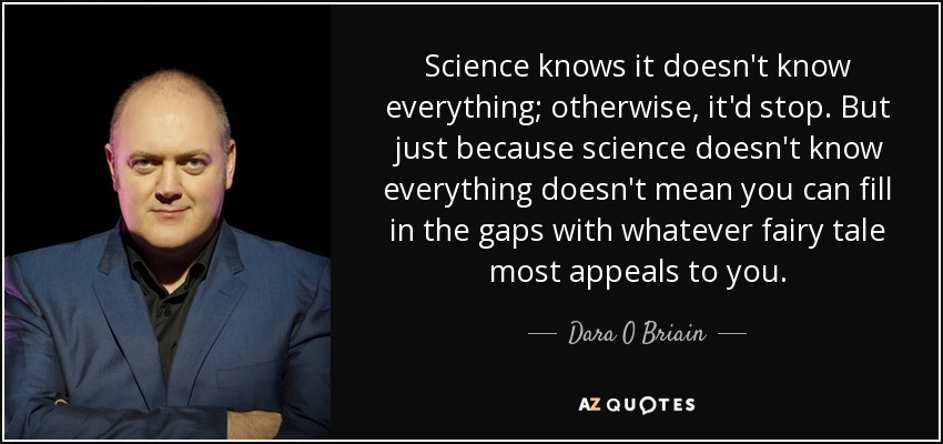 quote-science-knows-it-doesn-t-know-everything-otherwise-it-d-stop-but-just-because-science-dara-o-briain-62-61-84.jpg
