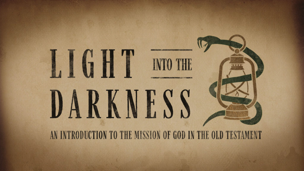 Light Into The Darkness - An Introduction to the Mission of God in the Old Testament
