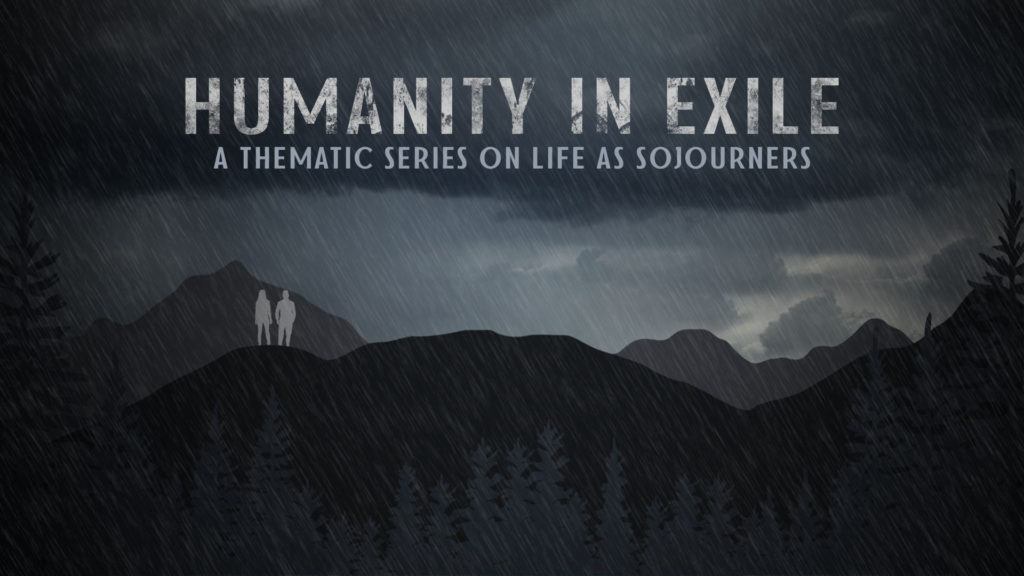 Humanity in Exile - A Thematic Series on Life as Sojourners
