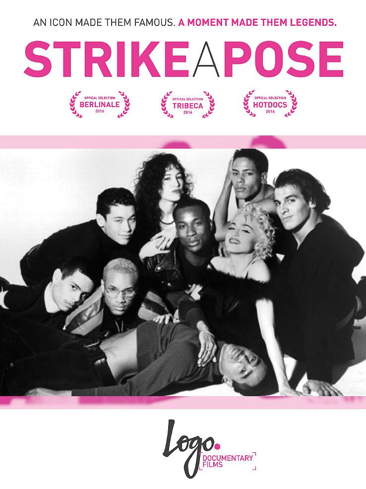 STRIKE A POSE  / In 1990, seven young male dancers joined Madonna on her most controversial  Blond Ambition Tour . On stage and in the iconic film  Truth or Dare  they showed the world how to express yourself. 25 years later, they reveal the truth about life during and after the tour in the documentary  Strike a Pose . The film is a dramatic tale about overcoming shame and finding the courage to be who you are.