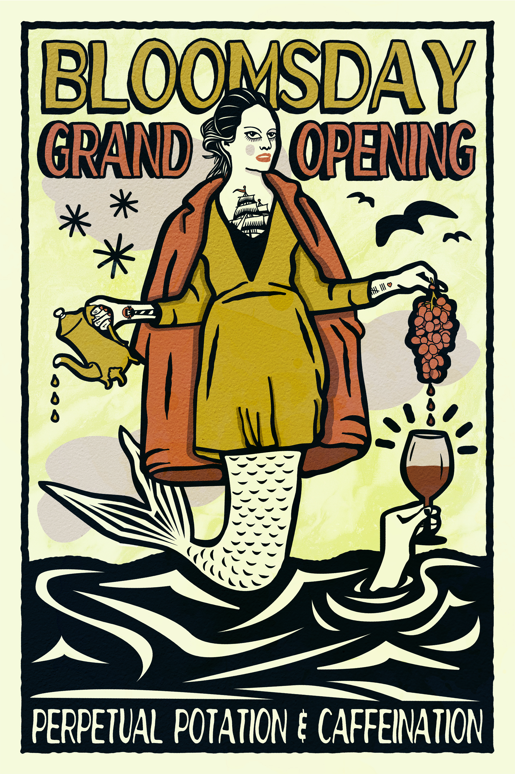 Bloomsday Cafe - Grand Opening, 2019Bloomsday's logo features a siren, so I wanted to incorporate one in their grand opening poster. Only, since they focus on natural wine and coffee, I figured she should be pouring some of each out for the homies… or sunken sailors.