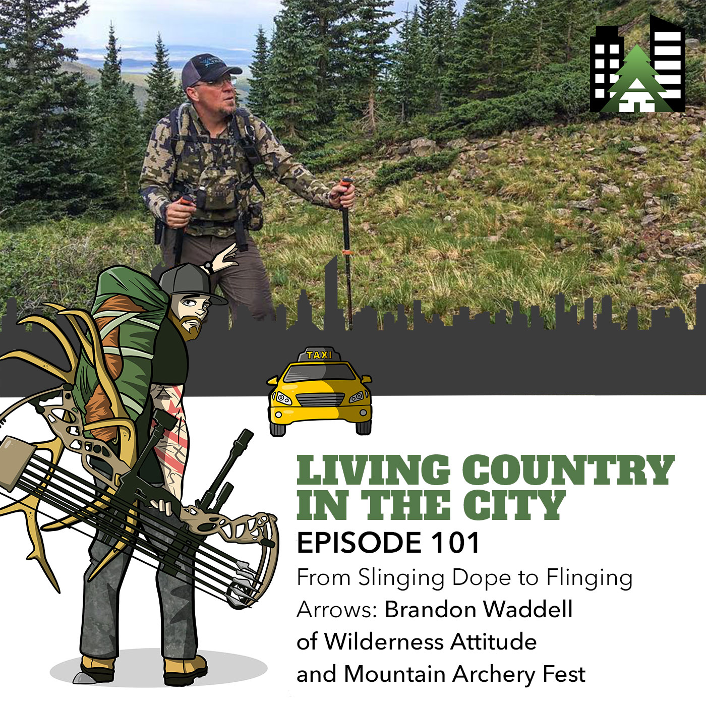 Living Country in the City Episode 101 - From Slinging Dope to Flinging Arrows: Brandon Waddell of Wilderness Attitude and Mountain Archery Fest