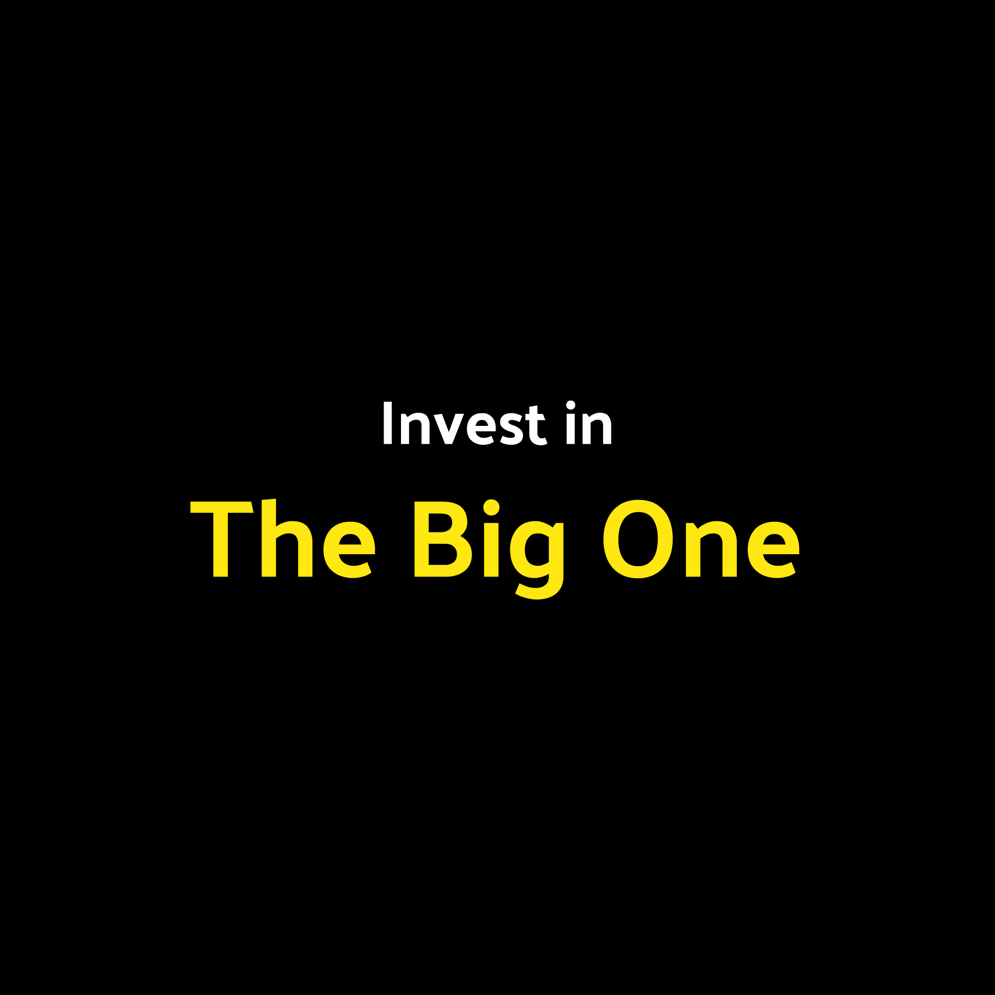 Invest in The Big One.jpg