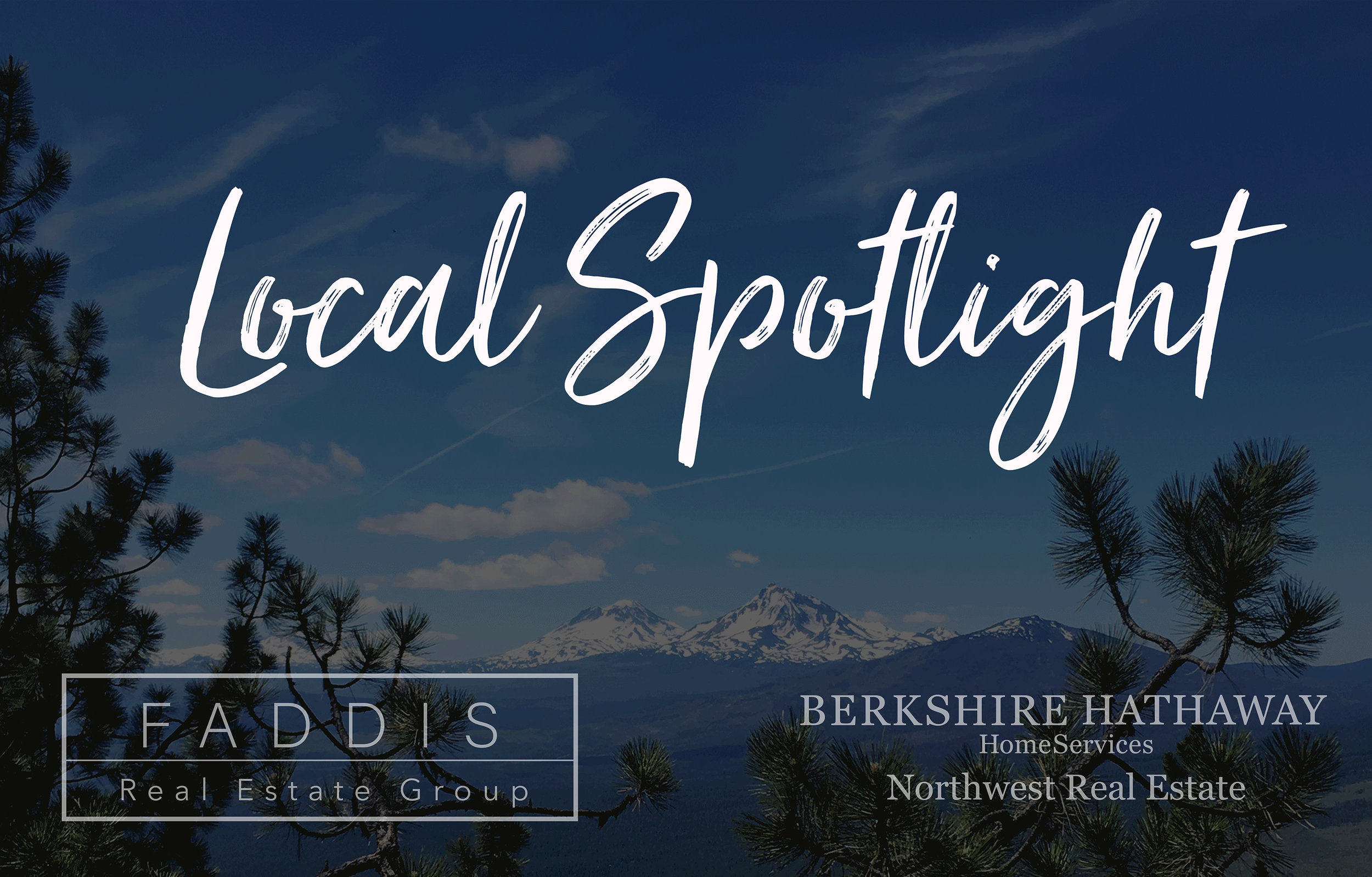 Local Spotlight, Faddis Real Estate Group, Bend Oregon