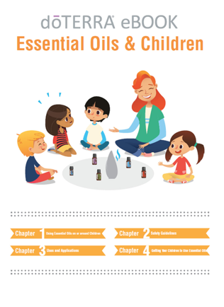 "Essential Oils & Children - Click here to be redirected to doTERRA's website to download this ebook ""Essential Oils & Children"".This eBook is available as a pdf downloadChapter 1: Using essential oils on or around childrenChapter 2: Safety guidelinesChapter 3: Uses and applicationChapter 4: Getting your children to use essential oils"