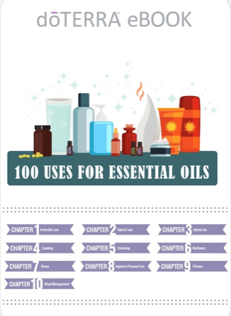 "100 Uses for Essential Oils - Click here to be redirected to doTERRA's website and download this eBook ""100 Uses for Essential Oils"".This eBook is available as a pdf download!Chapter 1: Aromatic UseChapter 2: Topical UseChapter 3: Internal UseChapter 4: CookingChapter 5: CleaningChapter 6: WellnessChapter 7: SleepChapter 8: Hygiene & Personal CareChapter 9: FitnessChapter 10: Weight Management"
