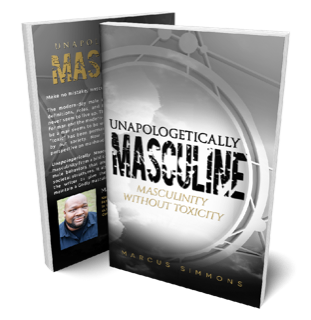 Unapologetically Masculine: Masculinity Without Toxicity -