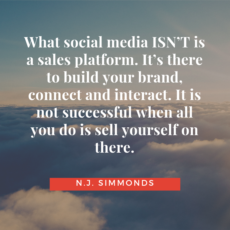 What social media ISN'T is a sales platform. It's there to build your brand, connect and interact. It is not successful when all you do is sell yourself on there..png