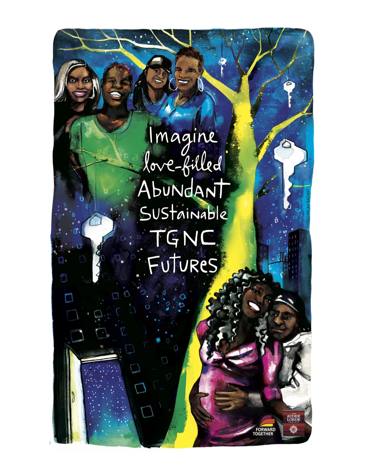 Imagine love-filled, abundant, sustainable TGNC (trans and gender non-conforming) futures. Artwork by Micah Bizant (click the image to go to more of Micah's work). Please click    here    to go to Forward Together.