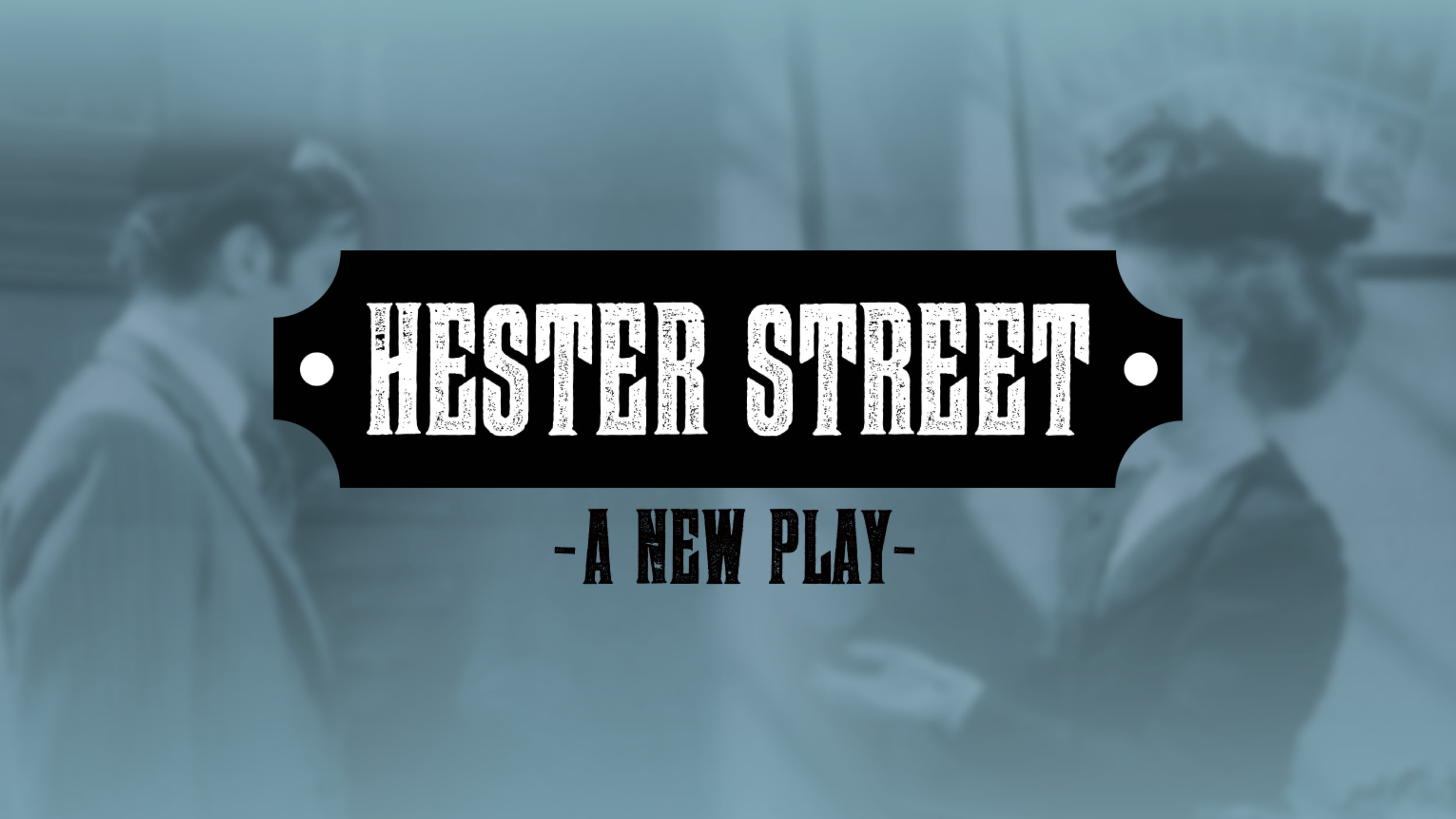 Hester Street - by Sharyn RothsteinAssistant to the ProducerFebruary–March 2018 (Reading)Manhattan Theatre Club