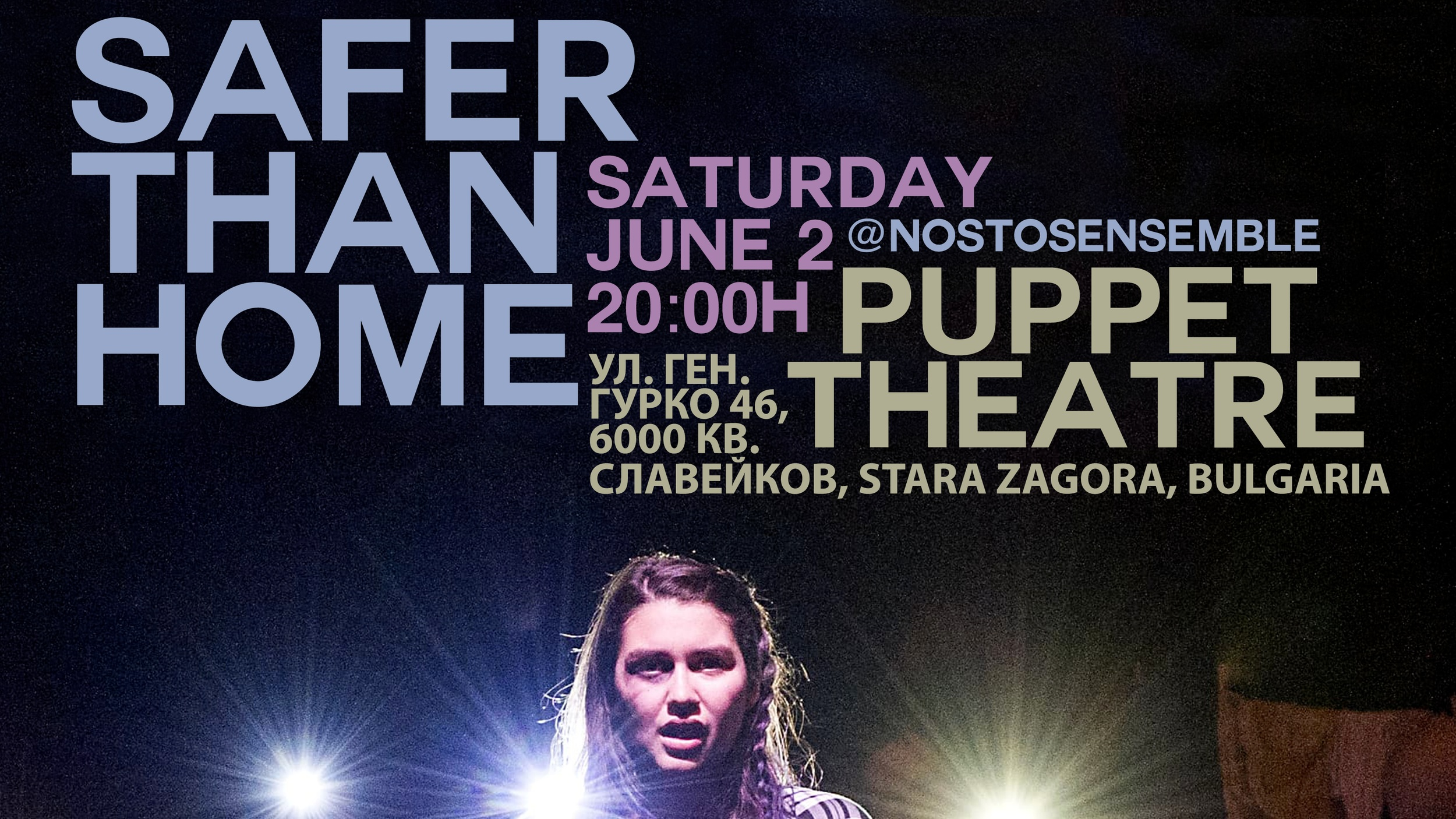 Safer Than Home - Ensemble (Devised)May 2017Pace School of Performing Arts, New York CityMay 4–8, 2018The Lion Theatre at Theatre RowJune 2, 2018State Puppet Theatre, Stara Zagora, Bulgaria