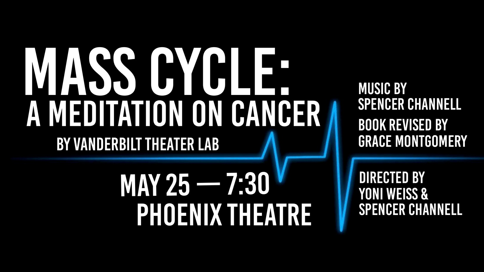 Mass Cycle:A Meditation on Cancer - by Vanderbilt Theater Lab, Music by Spencer Channell, Book Revisions by Grace MontgomeryCo-DirectorInterlochen, MI (2016)Interlochen Arts Festival (2016)