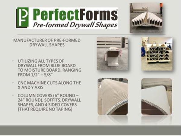 Preformed Drywall shapes - Additionally, our warehouse facilities manufacture high quality pre-formed drywall shapes. These allow for versatility in the field where they can be used for many purposes. Aiding field crews with high quality product that warrant perfect cuts for stability and durability.