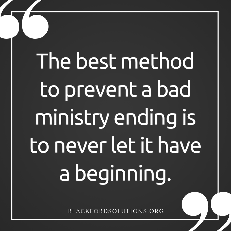The best method to prevent a bad ministry ending is to never let it have a beginning. (1).png