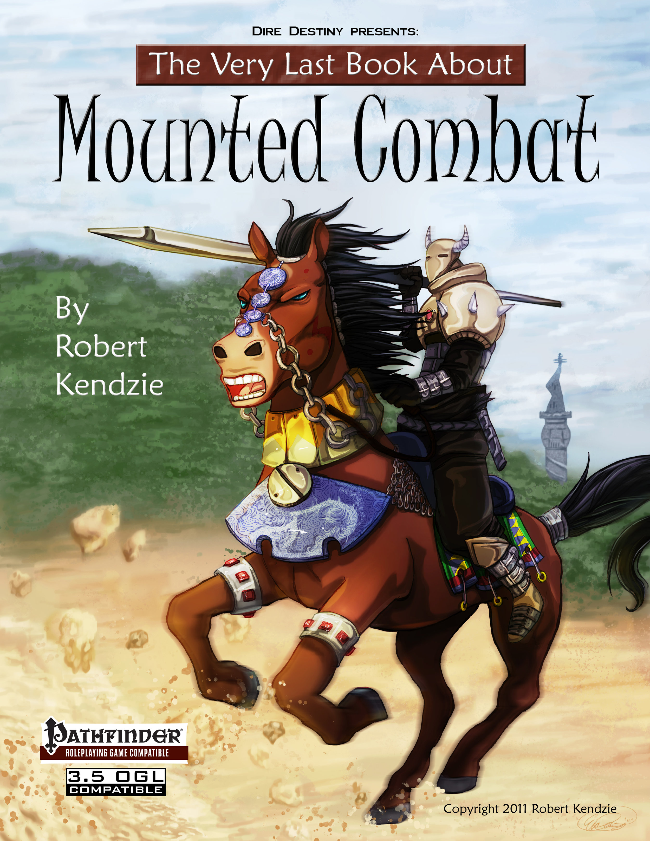 The Very Last Book About Mounted Combat - Whether you prefer to roleplay as an elven scout bounding through the forest on a fleet-footed stag, a dwarven barbarian charging fearlessly into battle on the back of a sturdy war-ram, or a shining knight in armor atop his mighty charger, this book will help you to bring these iconic characters to life in new ways. This book features new, expanded rules for using mounts in combat, new uses for the ride skill, new actions in combat for mounted characters, as well as a bestiary with new options allowing your mounts to scale with your character's level. Copyright 2012, black & white, 39 pages. Cover by Eva Dennis.