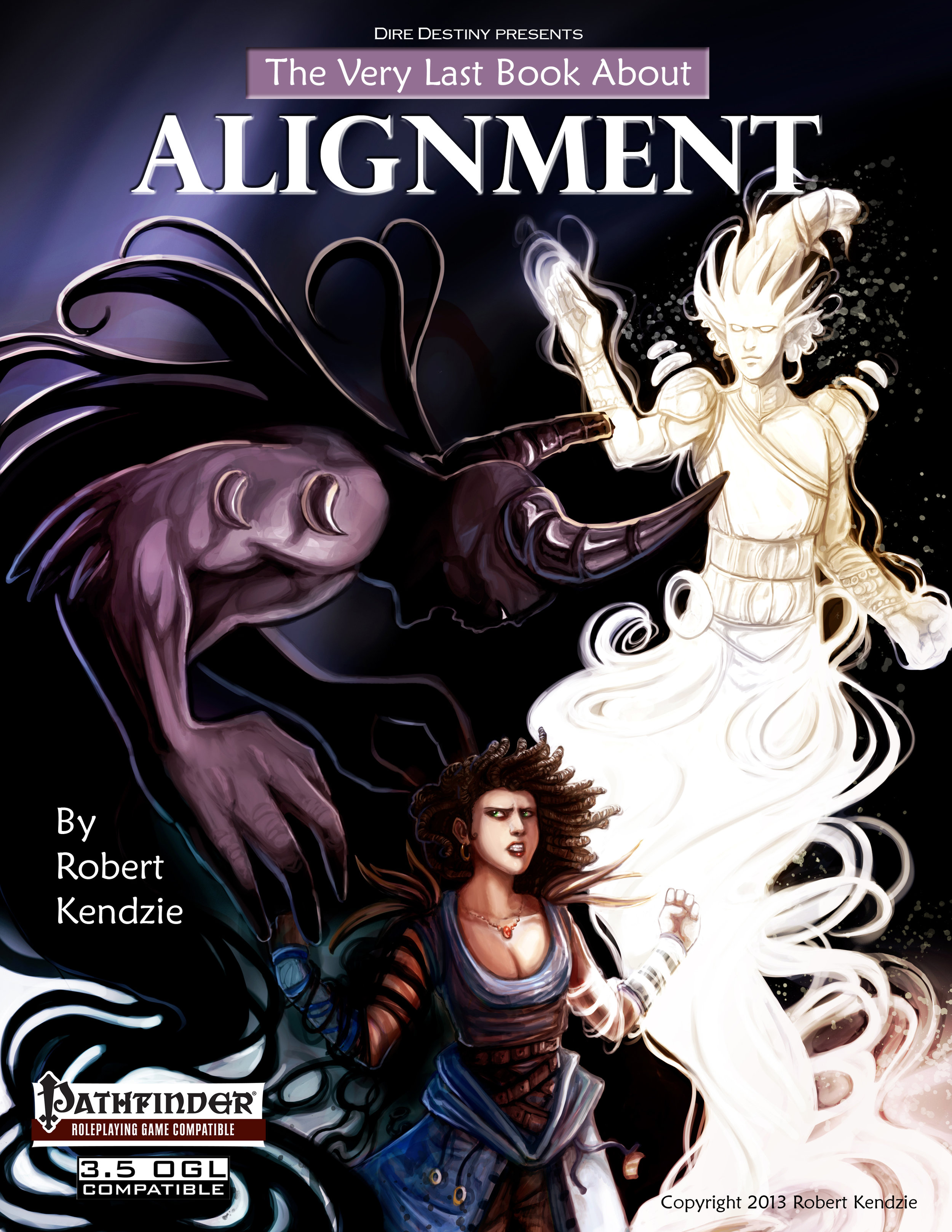 The Very Last Book About Alignment - Your character can be a beacon of hope and justice in a dark and dangerous world, or cultivate a soul so black that angels hide their faces in fear. Whichever way you prefer to play, this book will provide you with the rules, resources, and inspiration. Make the most maligned and misunderstood aspect of the game a vital part of the roleplay experience once more. Within these pages, age-old questions are answered and new powers are unlocked for those willing to take a stand for Good or Evil, Law or Chaos... and even for those who choose to remain scrupulously Neutral. Copyright 2013, black & white, 40 pages. Cover by Eva Dennis.