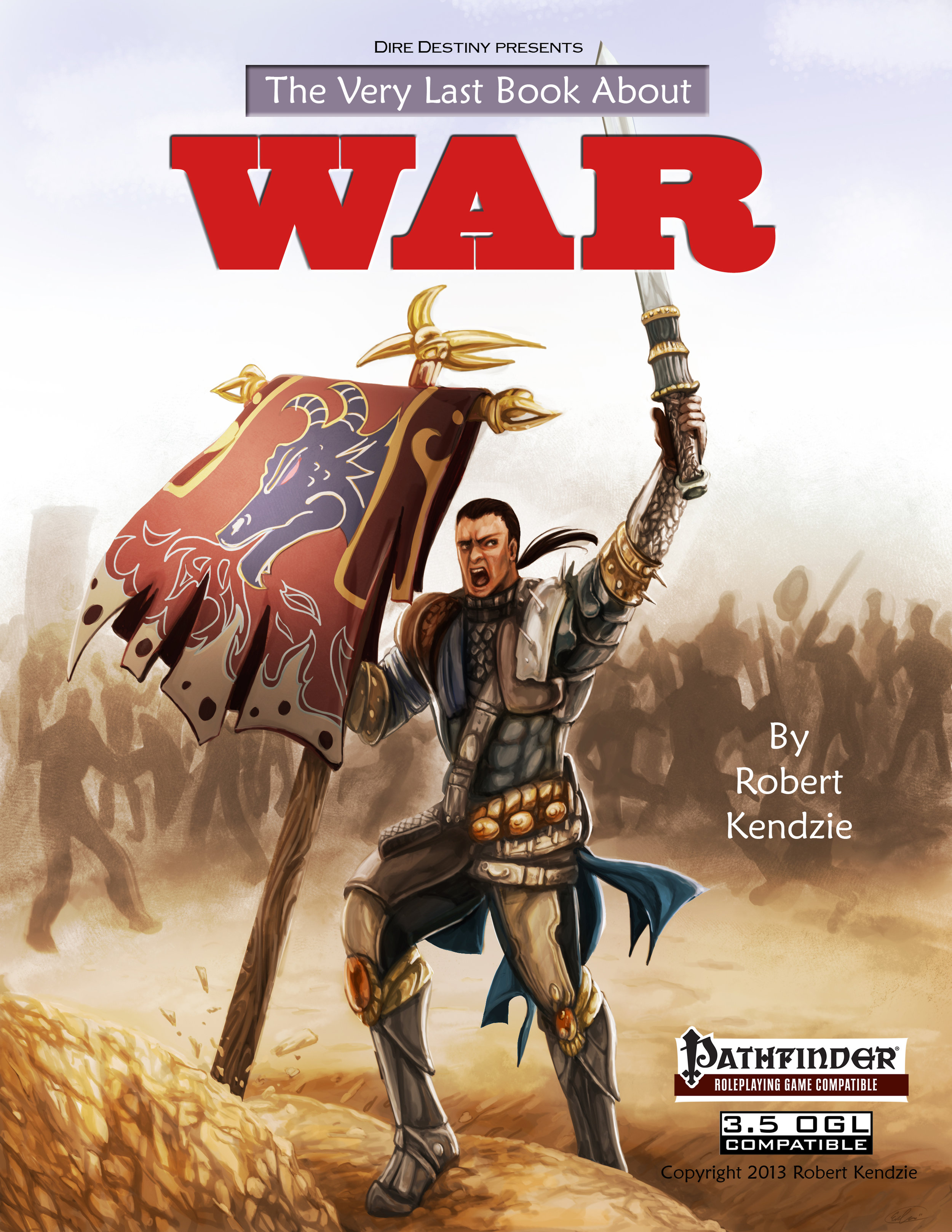 The Very Last Book About War - Throughout the history of epic fantasy, one thing never changes: War! Now you and your friends will be able to portray all the heroism and drama of a grand battle as your characters lead men and monsters in conflict on the field of battle. Dire Destiny Books presents a new system that truly weds the individual heroics and derring-do of fantasy roleplay to the epic sweep and scope of wargaming, allowing players to engage in tactical leadership and use their unique abilities to the fullest. Copyright 2014, black & white, 30 pages. Cover by Eva Dennis.