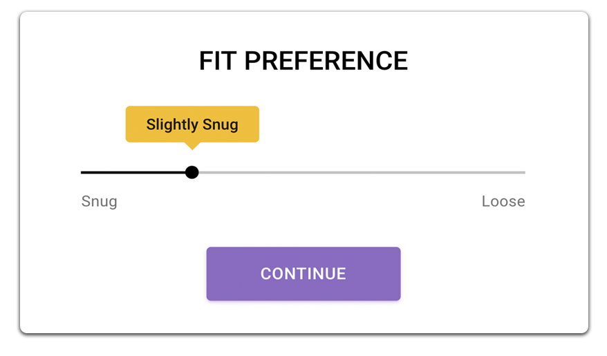 Fit Preference - Fit preference is not ubiquitous to every product, so users tell us fit preference for each product. Our system learns to optimize.