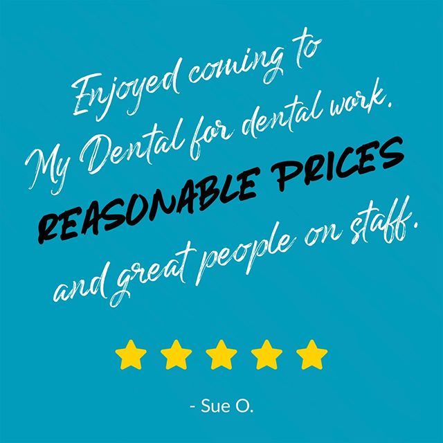 This is what you receive at My Dental, reasonable prices for high-quality care!  Thanks for the shoutout, Sue O. 🙌