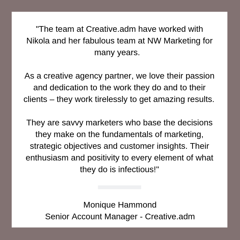 I have worked with NW Marketing for a number of years throughout my career in shopping centre management. when I moved centres I was able to introduce NW marketing to that centre. Nikola would have to be the be (4).png