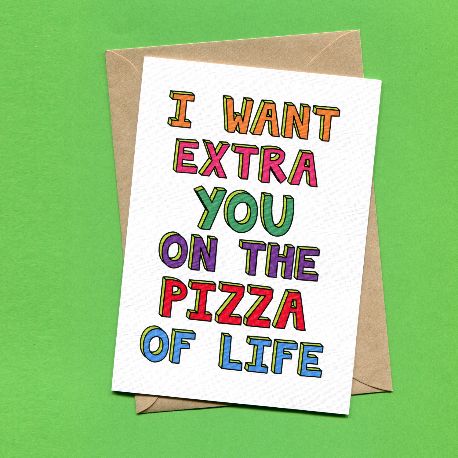 Catalogue_Things by Bean I Want Extra You On The Pizza Of Life Greeting Card.jpg