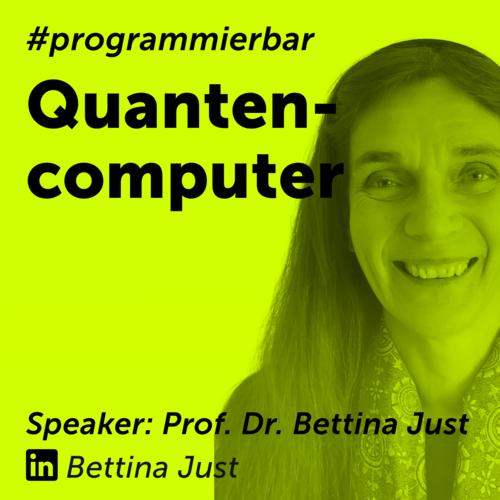 #programmierbar - Quantencomputing - Speaker: Prof. Dr. Bettina Just