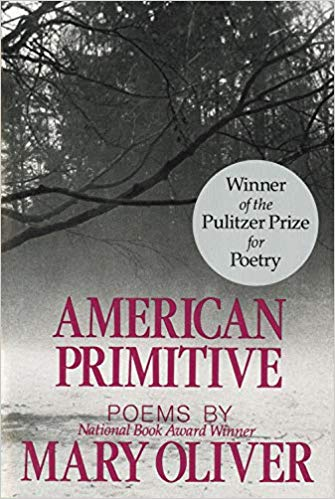 American Primitive by Mary Oliver - Pulitzer Prize winner in 1984. Mary's poems look at what's underneath and how we fit into the ecosystem. Read More