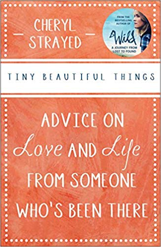 Tiny Beautiful Things by Chery Strayed - Simple universal advice. Read More