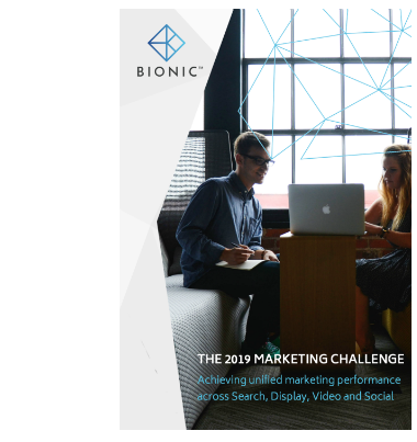 The 2019 Marketing Challenge - Achieving unified marketing performance across Search, Display, Video and Social