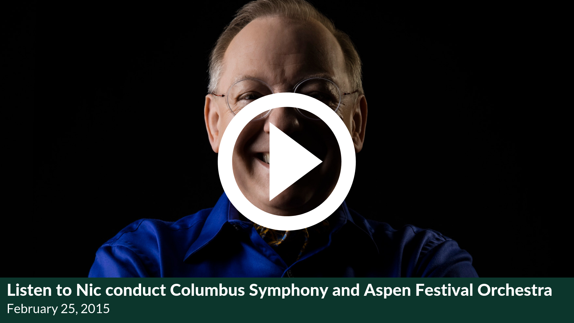 Listen to Nic conduct Columbus Symphony and Aspen Festival Orchestra