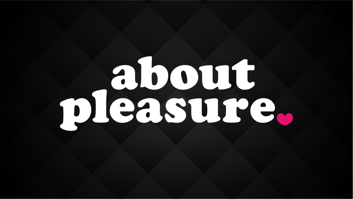 - Because pleasure is a necessity, not an indulgence.