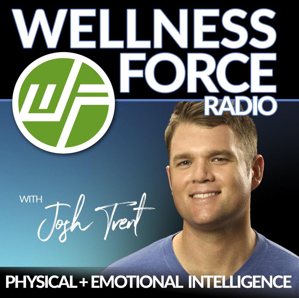 WELLNESS FORCE RADIO w/ Josh Trent - ITUNES - SPOTIFY - STITCHER - GOOGLE PLAY - RSSWELLNESS FORCE WEBSITE