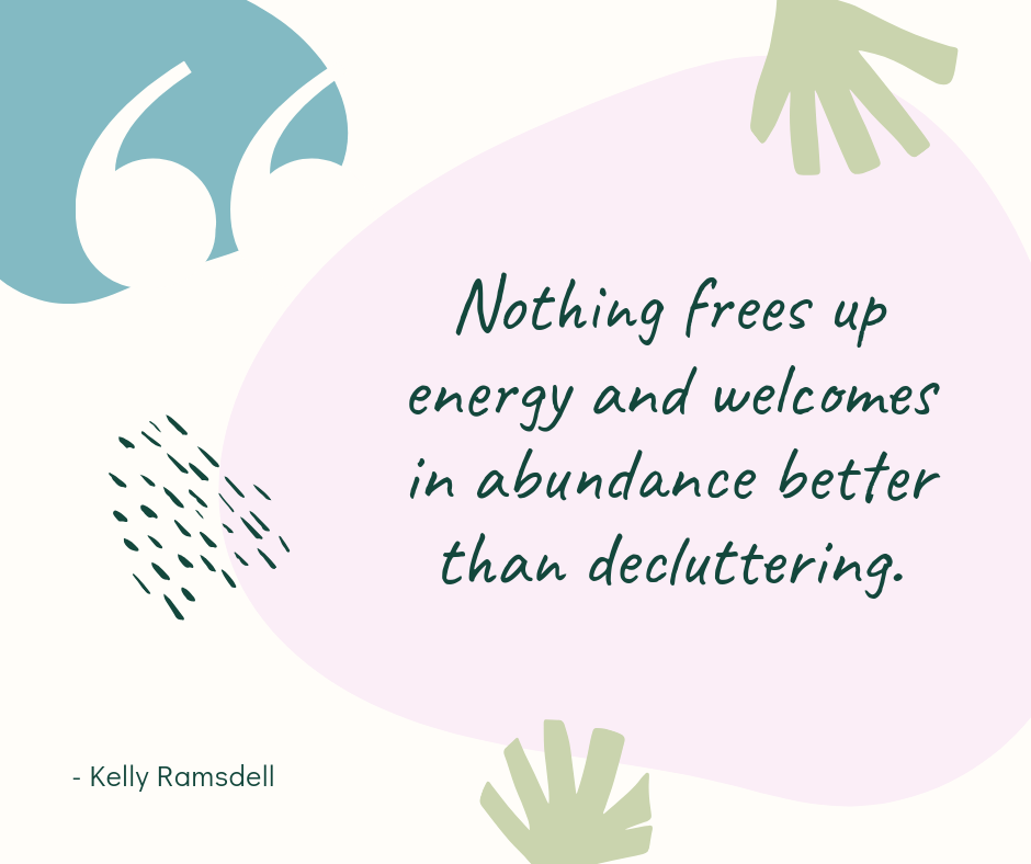Nothing frees up energy and welcomes in abundance better than decluttering..png