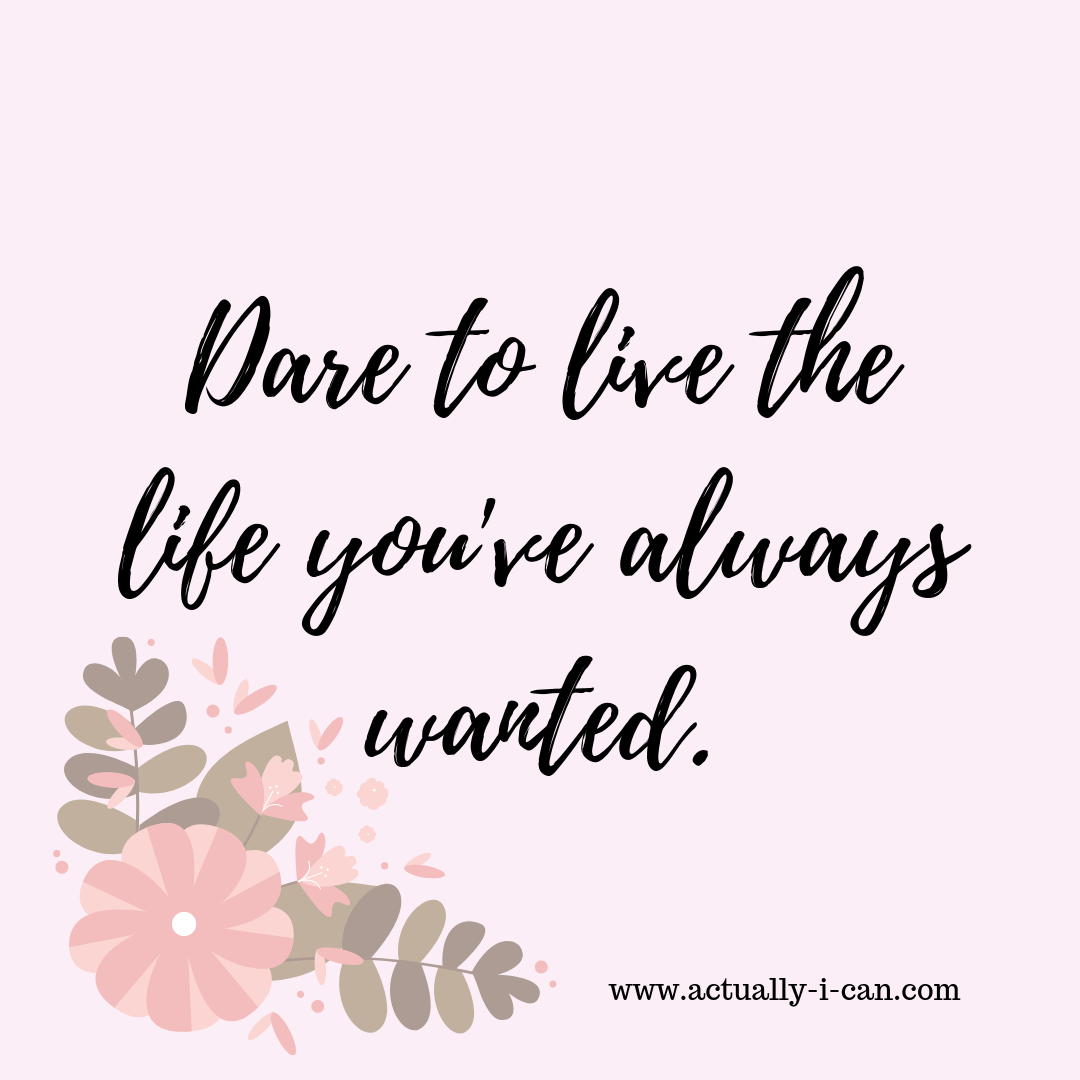 Dare to live the life you've always wanted..png