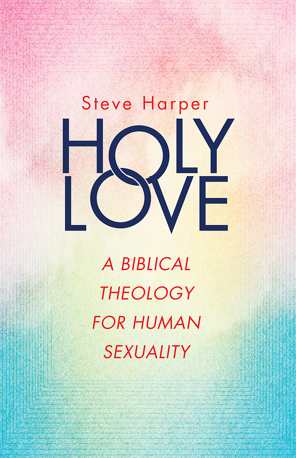 Holy Love: A Biblical Theology for Human Sexuality - by Steve Harper