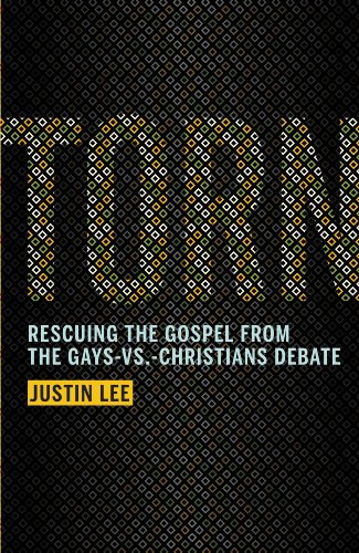 Torn: Rescuing the gospel from the gays-vs.-christians debate - by Justin Lee