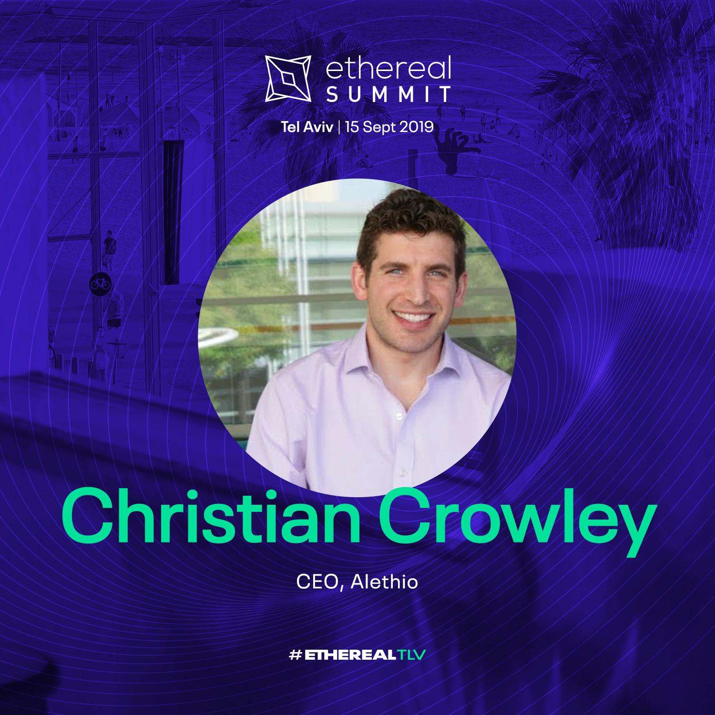 Ethereal Summit 2019 Tel Aviv Speaker Christian Crowley Alethio ConsenSys