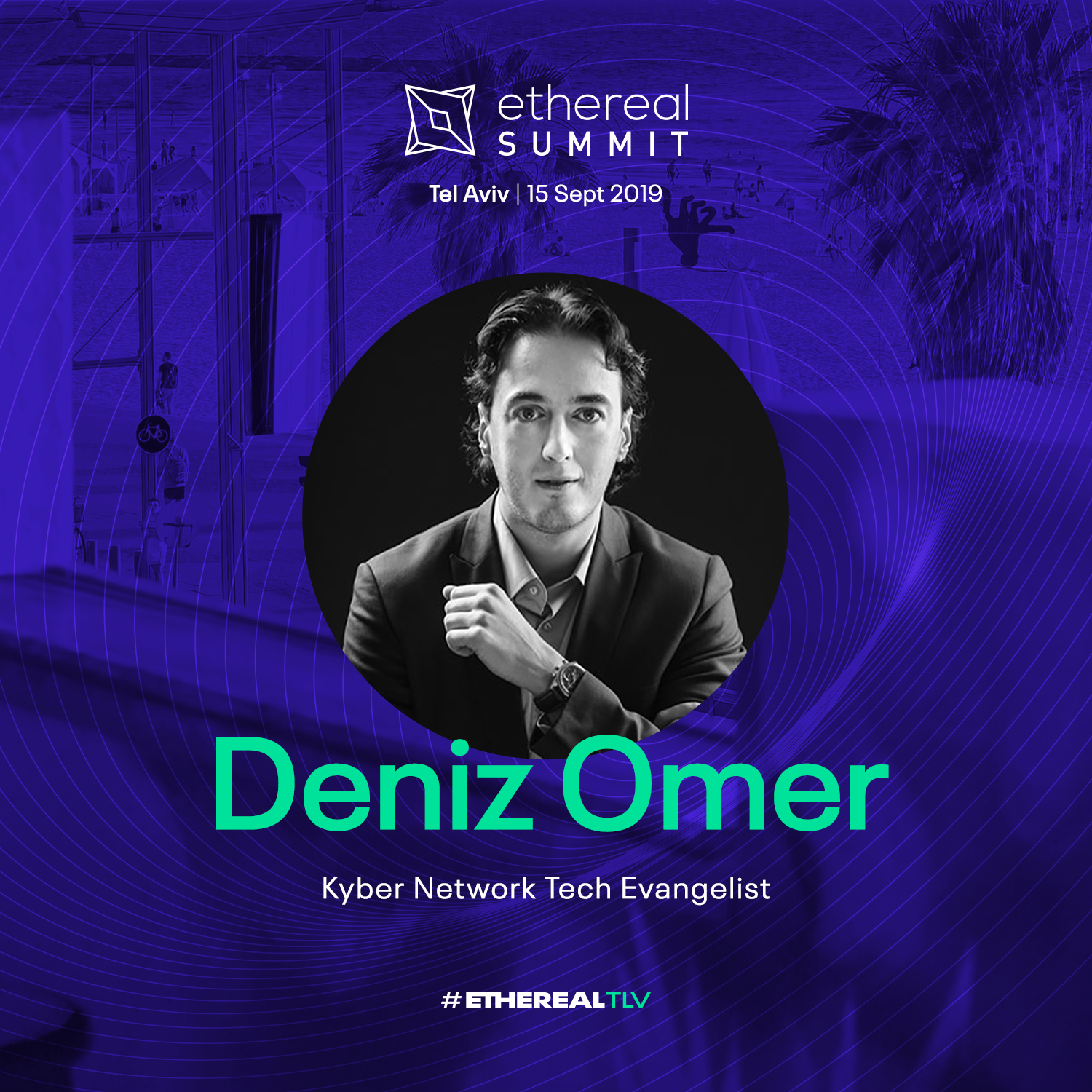 Ethereal Summit 2019 Tel Aviv Speaker Deniz Omer Kyber Network