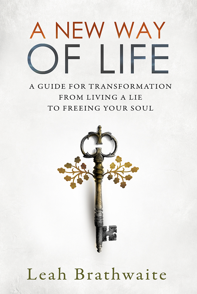 Leah Brathwaite | A New Way of Life: A Guide for Transformation from Living a Lie to Freeing Your Soul
