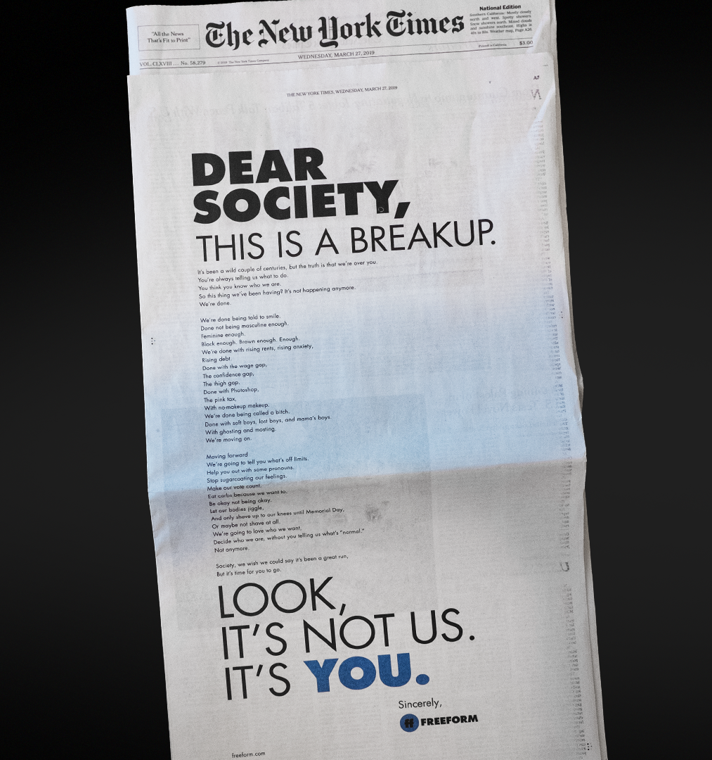 WE NEED TO TALK - To really put society on blast, Freeform ran a full-page ad in the NY Times, using our script as the foundation for their high-profile breakup letter.