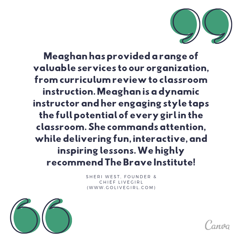 """Meaghan has provided a range of valuable services to our organization, from curriculum review to classroom instruction. Meaghan is a dynamic instructor and her engaging style taps the full potential of every girl in.png"