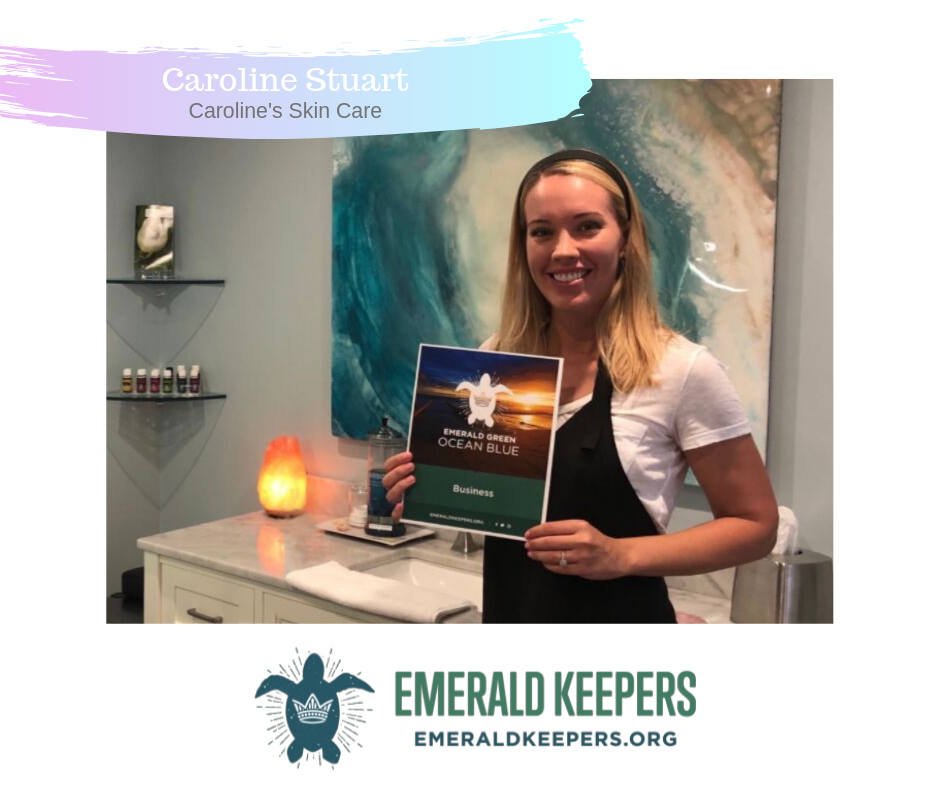"""I want to be an Emerald Keeper because I love to swim in the ocean and every time I see plastic in the ocean it worries me that one day our future generations will not be able to enjoy the Earth like we do now."" - Caroline Stuart, Caroline's Skin Care"