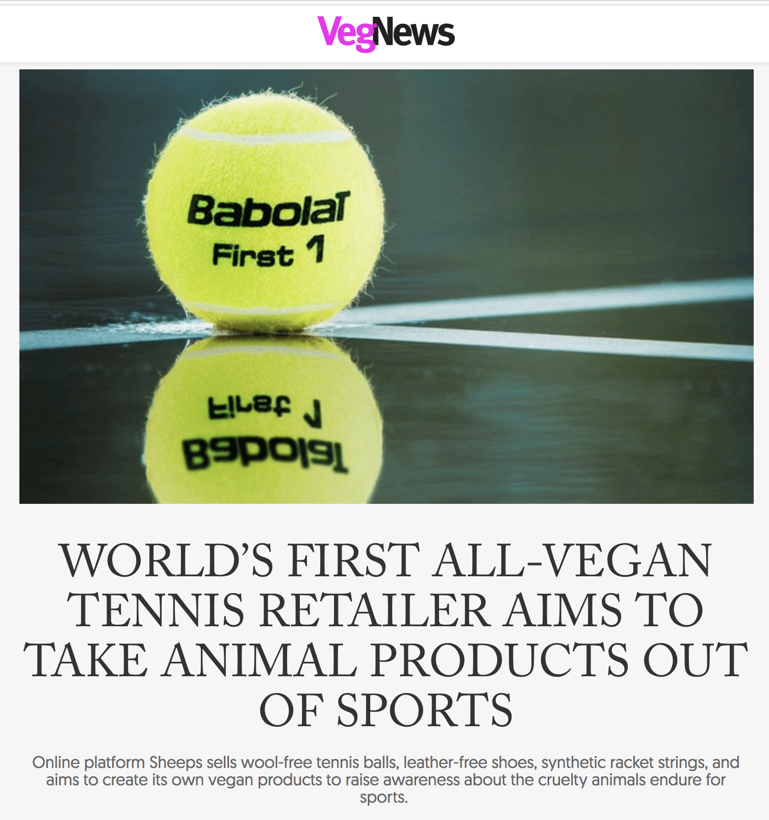 VegNews: World's First All-Vegan Tennis Retailer Aims to Take Animal Products Out of Sports  by  ANNA STAROSTINETSKAYA, July 11, 2019